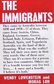 The Immigrants by Wendy Lowenstein and Morag Loh Hardback Ed.